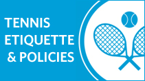 Tennis Etiquette and Policies